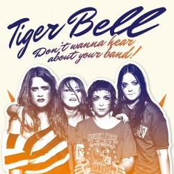 "TIGER BELL ""Don't Wanna Hear About Your Band"" LP 12"""