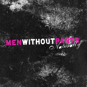 "MEN WITHOUT PANTS CD ""Naturally"""