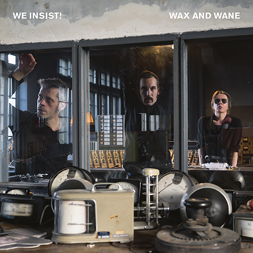 "WE INSIST! ""Wax And Wane"" VINYLE"