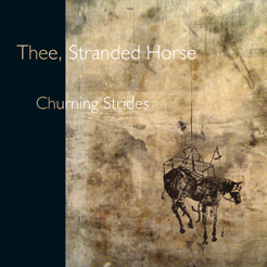 "THEE, STRANDED HORSES ""Churning Strides"" CD"