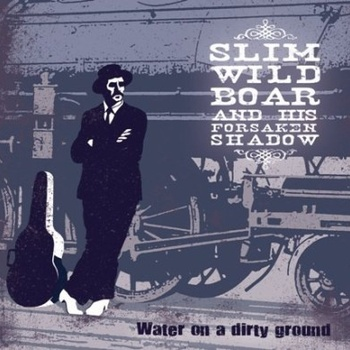 "SLIM WILD BOAR and his Forsaken Shadow ""Water on a Dirty Ground"""