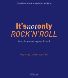 IT'S NOT ONLY ROCK'N'ROLL - Sexe, drogues et sagesse du rock