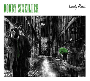 "BOBBY SIXKILLER ""Lonely Road"" CD Digipak"