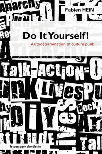 "DO IT YOURSELF ! ""Autodétermination et culture punk"" Fabien Hein"