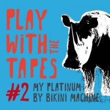 PLAY WITH THE TAPES #2 : BIKINI MACHINE
